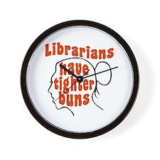 Librarians Have Tighter Buns Wall Clock