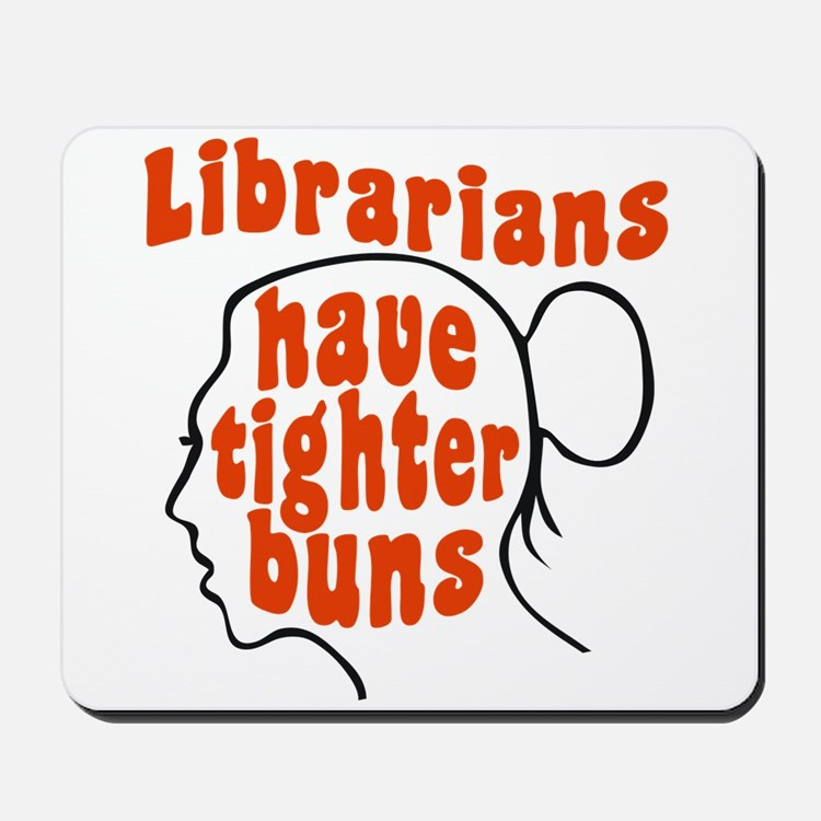 Librarians Have Tighter Buns Mousepad