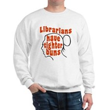 Librarians Have Tighter Buns Sweatshirt