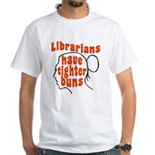Librarians Have Tighter Buns Shirt
