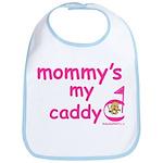 Mommy's My Caddy Bib
