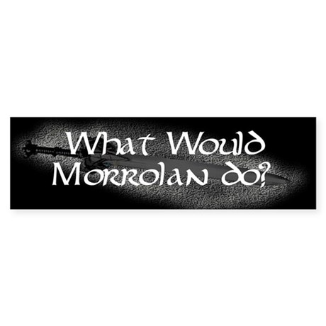 What Would Morrolan Do? Bumper Sticker