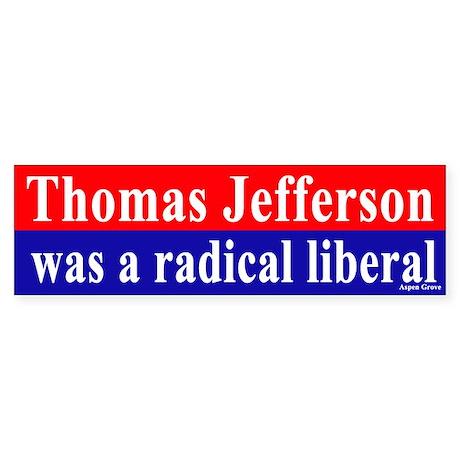 Jefferson was a Liberal Bumper Sticker