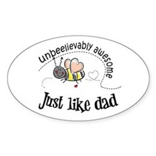 Unbeelievably awesome like Dad Oval Decal