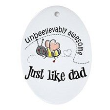 Unbeelievably awesome like Dad Oval Ornament