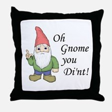 Oh Gnome You Di'nt! Throw Pillow