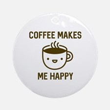Coffee Makes Me Happy Ornament (Round)