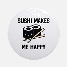 Sushi Makes Me Happy Ornament (Round)