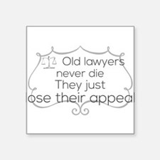 Old lawyers never die. They just lose thei Sticker