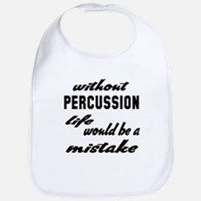 Without Percussion life would be a mistake Bib