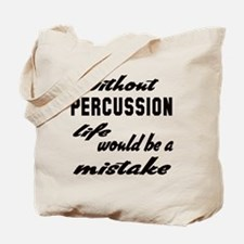Without Percussion life would be a mistak Tote Bag