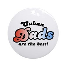 Cuban Dads are the Best Ornament (Round)