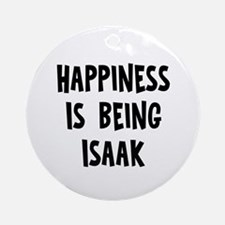 Happiness is being Isaak Ornament (Round)