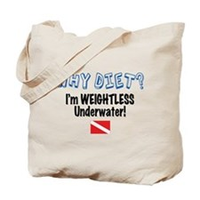 Why Diet? I'm Weightless Scuba Tote Bag