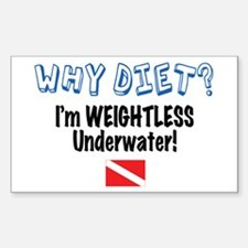 Why Diet? I'm Weightless Scuba Sticker (Rectangula