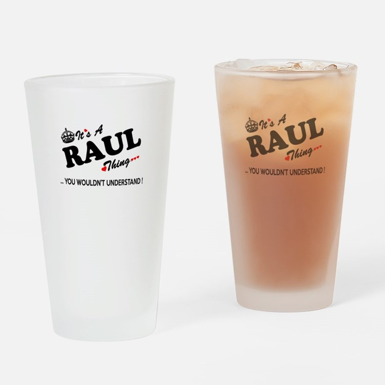 RAUL thing, you wouldn't understand Drinking Glass