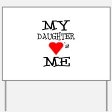 My Daughter Loves Me Yard Sign