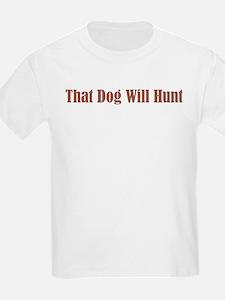 That Dog Will Hunt T-Shirt