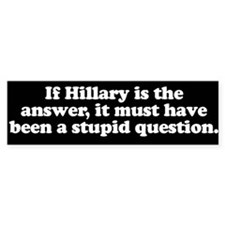 If Hillary is the answer ... Bumper Bumper Sticker