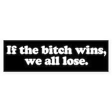 If the bitch wins, we all lose Bumper Bumper Stickers