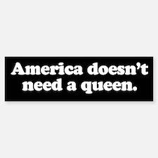 American doesn't need a queen Bumper Bumper Bumper Sticker