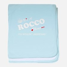 ROCCO thing, you wouldn't understand baby blanket
