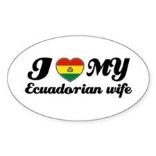I love my Ecuadorian wife Oval Decal