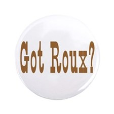 "Got Roux? 3.5"" Button"
