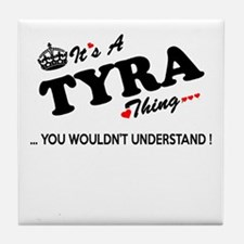 TYRA thing, you wouldn't understand Tile Coaster