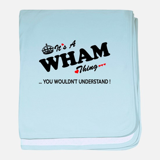 WHAM thing, you wouldn't understand baby blanket