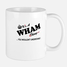 WHAM thing, you wouldn't understand Mugs