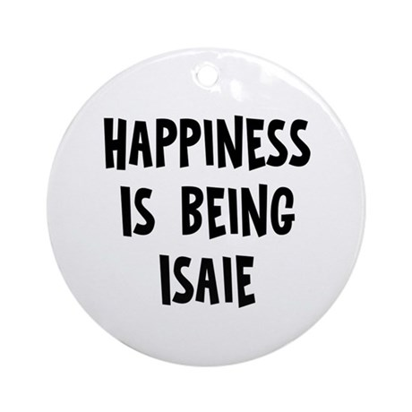 Happiness is being Isaie Ornament (Round)