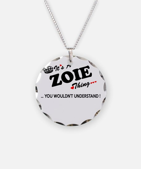 ZOIE thing, you wouldn't und Necklace