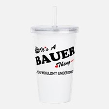 BAUER thing, you would Acrylic Double-wall Tumbler