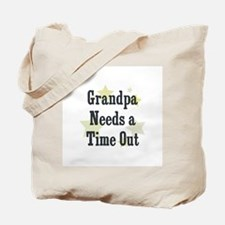 Grandpa Needs a Time Out Tote Bag