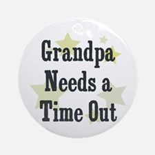Grandpa Needs a Time Out Ornament (Round)