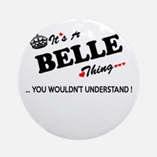 BELLE thing, you wouldn't understan Round Ornament