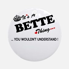 BETTE thing, you wouldn't understan Round Ornament