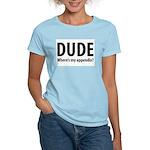 Dude, Where's My Appendix? Women's Light T-Shirt
