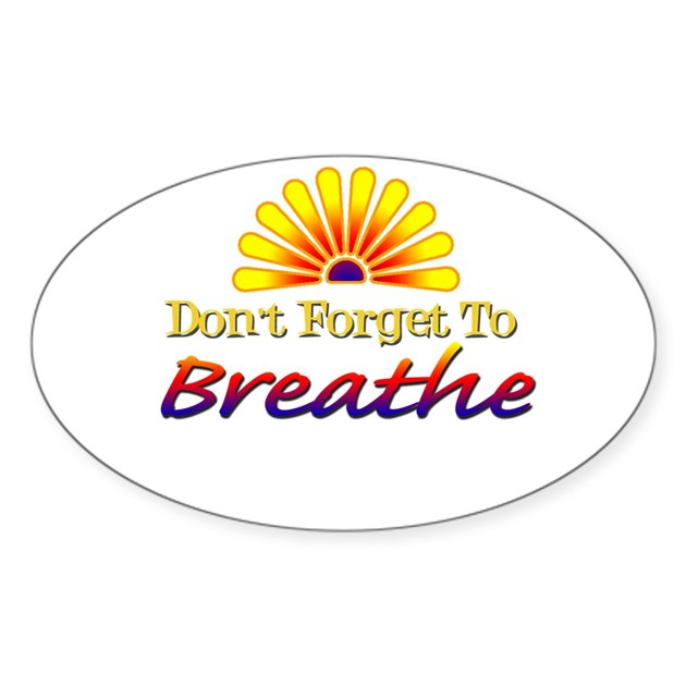 Don't Forget To Breathe! Oval Decal By Creativethought