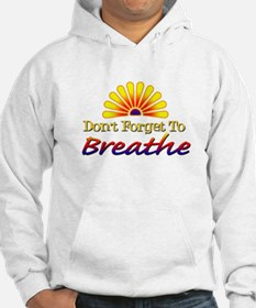 Don't forget to breathe! Hoodie