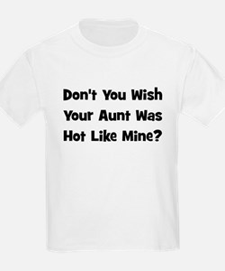 Don't You Wish Your Aunt Was  T-Shirt