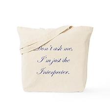 I'M JUST THE INTERPRETER Tote Bag