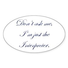 I'M JUST THE INTERPRETER Oval Decal