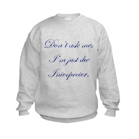 I'M JUST THE INTERPRETER Kids Sweatshirt