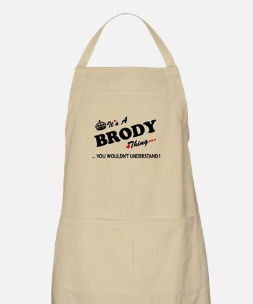 BRODY thing, you wouldn't understand Apron