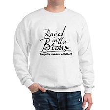 Raised in the Bronx Sweatshirt
