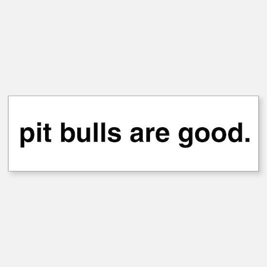 pit bulls are good. Bumper Bumper Bumper Sticker
