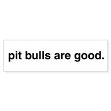 pit bulls are good. Bumper Bumper Sticker