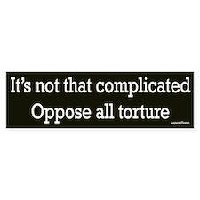 It's Not Complicated Oppose Torture Bumper Bumper Sticker